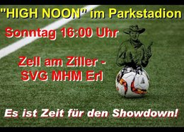 """""""HIGH NOON"""" im Parkstadion: SVG MHM Erl fährt zum Showdown nach Zell am Ziller."""